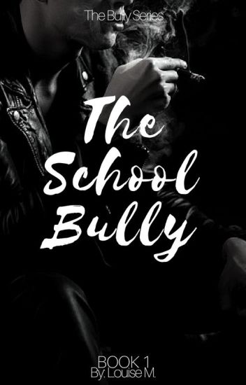 The School Bully - Louise M  - Wattpad