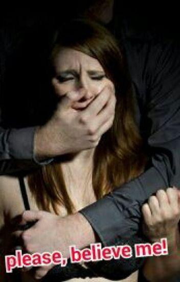 Please, believe me! (my rape story)