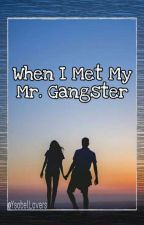 When I Met My Mr. Gangster (WIMMMG) by YsabelLovers