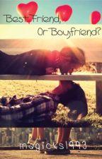 Best Friend or Boyfriend by MariePotter2