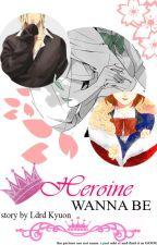 Heroine Wanna Be by LdrdKyuon
