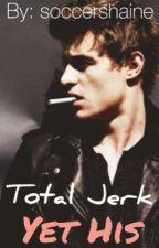Total Jerk, Yet His by soccershaine