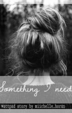 Something I need. by miichelle_horan