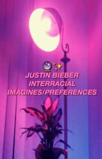 Justin Bieber Interracial Imagines/Preferences by PrincessColada