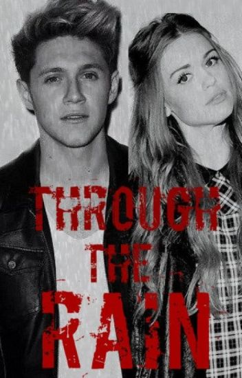 Through The Rain || Niall Horan FanFiction
