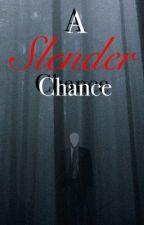 A Slender Chance by tkdoegirl