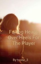 Falling Heads Over Heels For The Player by toolie_3