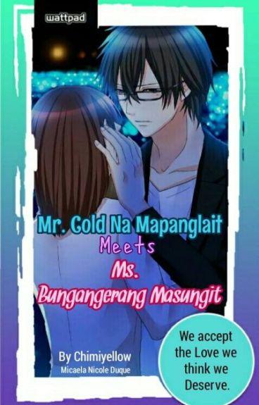 Mr. Cold Na Mapanglait  -Meets- Ms. Bungangerang Masungit