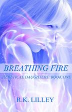 Breathing Fire (Heretic Daughters #1) by RkLilley