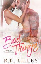 Bad Things (Tristan & Danika #1) by RkLilley