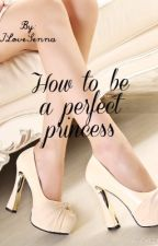 How to be a perfect princess by IloveSenna