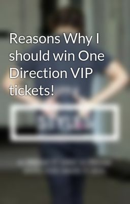 Reasons Why I should win One Direction VIP tickets!