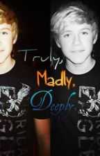 Truly,Madly,Deeply- A Niall Horan fanfiction by iNiallStyles_