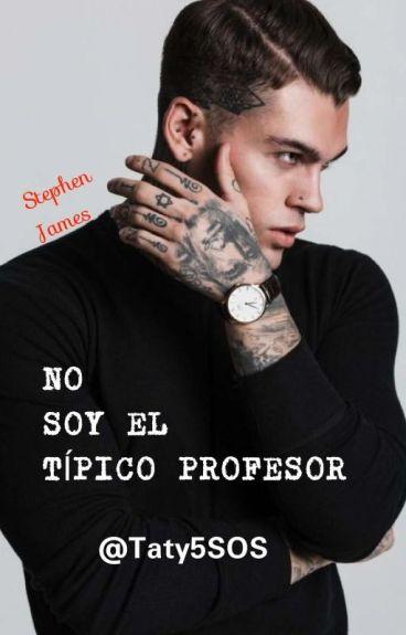 No Soy El Típico Profesor ~ Stephen James (TERMINADA)
