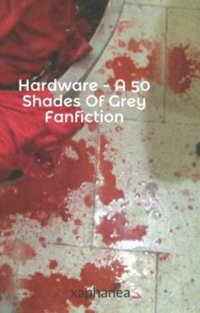 Hardware - A 50 Shades Of Grey Fanfiction by xaphanea