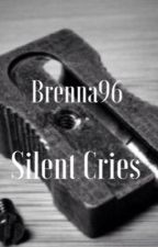 Silent Cries (Complete/Being Edited) by Brenna96