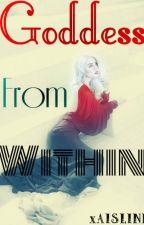 Goddess From Within by xAISLINN
