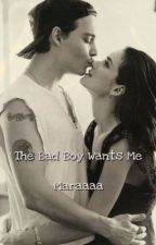 The Bad Boy Wants Me (Book One) *Under Construction* by _MaraaaaXO