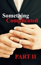 Something Complicated Part II - (On Pause/Awaiting Publication)  by JusticeReceived