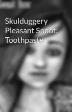 Skulduggery Pleasant Spoof: Toothpaste by ValkyrieCain4Ever