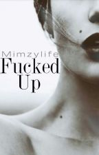 Fucked Up by mimzylife