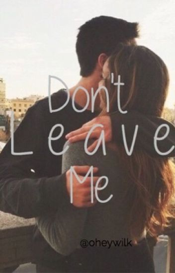 Don't Leave Me| S.W
