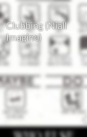 Clubbing (Niall Imagine) by Goalie99