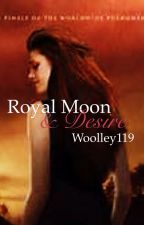 Royal Moon and Desire: Twilight Fanfictions by Woolley119