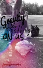 Gravity Has Nothing on Us by farawayfromnowhere