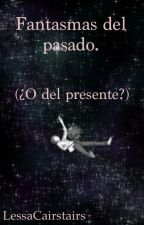 Fantasmas del pasado (o del presente) by LessaCairstairs
