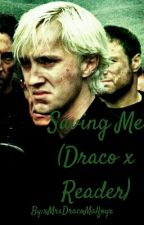 [ON HOLD] Saving Me (Draco x reader)  by xMrsDracoMalfoyx