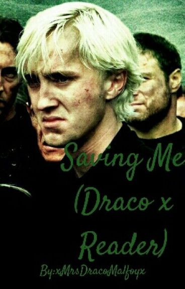 [ON HOLD] Saving Me (Draco x reader)