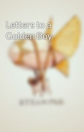 Letters to a Golden Boy by downwithabusers