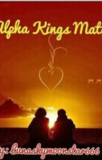 Alpha kings mate(DISCONTINUED) by lunaskymoonstar667