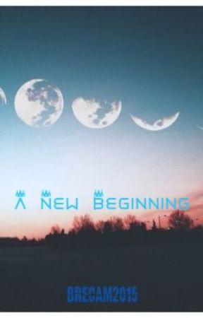 A New Beginning by BreCam2015