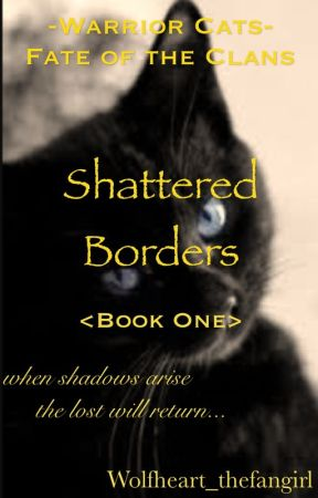 Warrior Cats: Fate of the Clans-Shattered Borders by Wolfheart_thefangirl