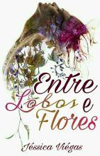 Entre Lobos & Flores - Livro 1 by Jessiquit4