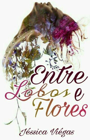 Entre Lobos & Flores - Livro 1
