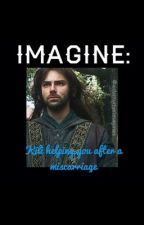 IMAGINE: Kili helping you after a miscarriage by Aidanturnerimagines