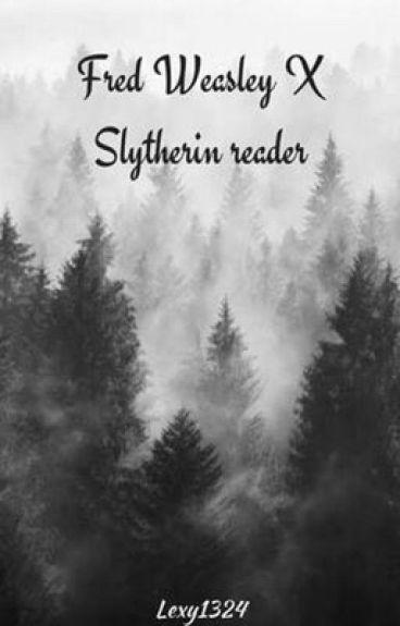 Fred Weasley X Slytherin Reader