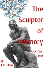 The Sculptor of Memory Book Two: Clove by johnelloyd