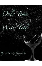 Only Time Will Tell by xXPoetxPlutoXx