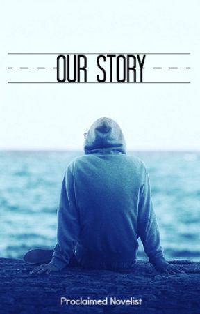 Our Story by proclaimednovelist