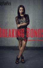 • Breaking Bonds • by LadyFanFics