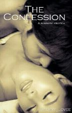 The Confession (Romantic Erotica) by Shyy_Lovve