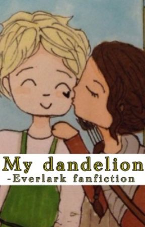 My dandelion-Everlark fanfiction by hungryfangirll