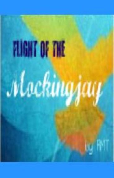 Flight of The Mockingjay (A Hunger games Fanfiction)