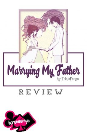 Marrying My Father by TrinieFangs [Review] by bernamirayu