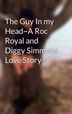 The Guy In my Head~A Roc Royal and Diggy Simmons Love Story by MerMaven