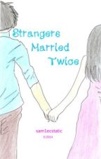 Strangers Married Twice by sam1ecstatic